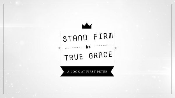 Stand Firm in True Grace: A Look at 1 Peter