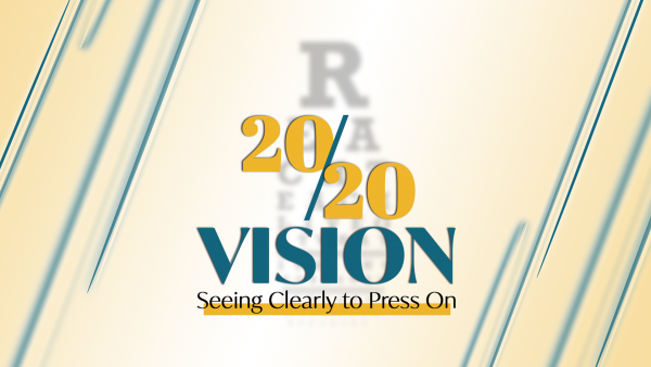 20/20 Vision: Seeing Clearly to Press On