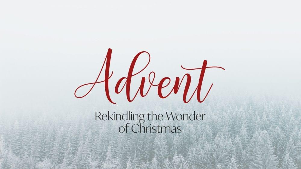 Advent - Rekindling the Wonder of Christmas