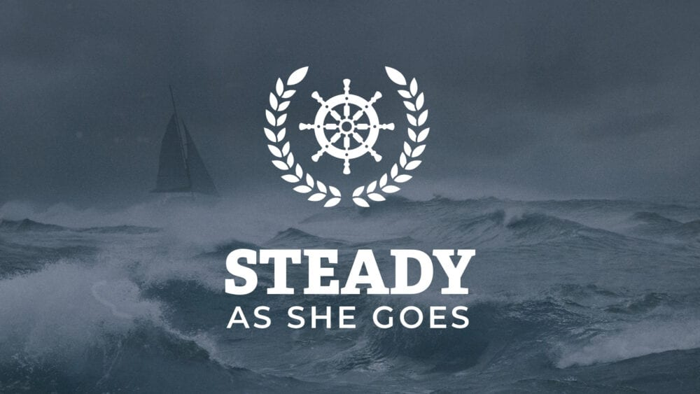 Steady as She Goes